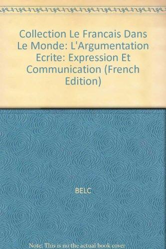 Collection Le Francais Dans Le Monde: L'Argumentation Ecrite: Expression Et Communication (Collection