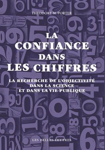 La confiance dans les chiffres: La recherche de l'objectivité dans la science et dans la vie publique