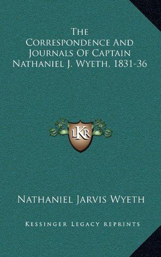The Correspondence and Journals of Captain Nathaniel J. Wyeth, 1831-36
