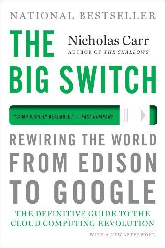 The Big Switch: Rewiring the World, from Edison to Google by Carr, Nicholas (2013) Paperback