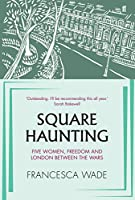 Square Haunting: Five Women, Freedom and London Between the Wars (English Edition)