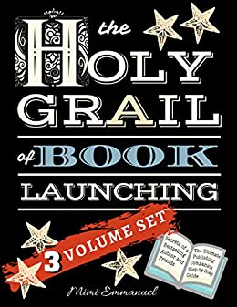 The Holy Grail of Book Launching: Secrets from a bestselling author and friends - 3 Volume Set - Ultimate Publishing Companion and step-by-step guide (English Edition) di [Emmanuel, Mimi]