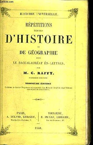 REPETITIONS ECRITES D'HISTOIRE ET DE GEOGRAPHIE POUR LE BACCALAUREAT ES LETTRES / 3E EDITION / CONFORME AU DERNIER PROGRAMME ET AUGMENTEE D'UN MEMENTO FORME DE 20 TABLEAUX SYNOPTIQUES DE RECAPITULATION.