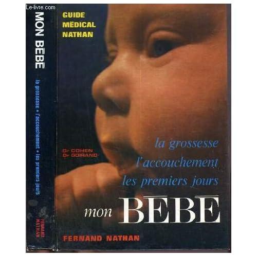 Mon bébé : La grossesse, l'accouchement, les premiers jours (Guide médical Nathan)