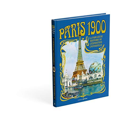 Paris 1900 - La fabuleuse histoire de l'exposition universelle par Collectif