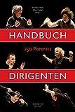 Handbuch Dirigenten: 250 Porträts