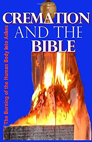 Cremation and the Bible: Burning the Human Body into Ashes