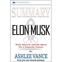 Summary: Elon Musk: Tesla, SpaceX, and the Quest for a Fantastic Future (English Edition)
