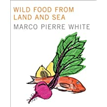Wild Food from Land and Sea by Marco Pierre White (2010-06-15)