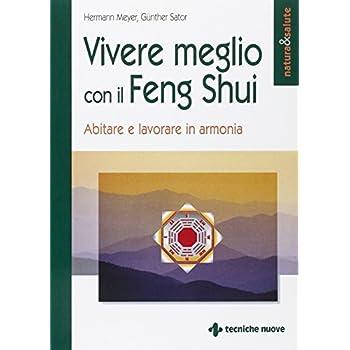 Vivere meglio con il Feng Shui. Abitare e lavorare in armonia.