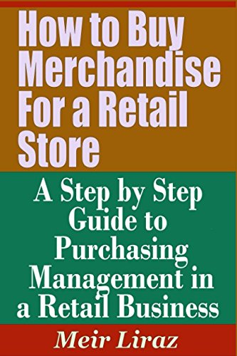 How to Buy Merchandise for a Retail Store - A Step by Step Guide to Purchasing Management in a Retail Business