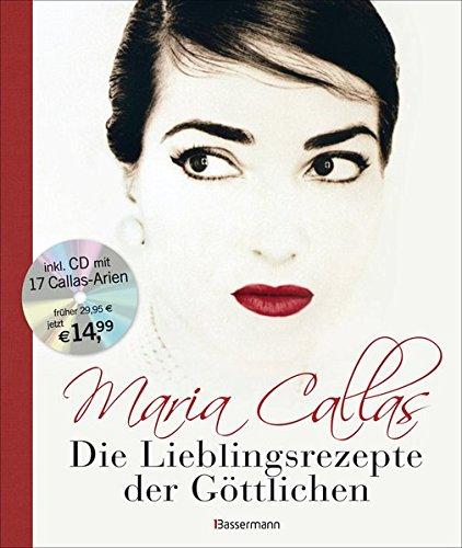 Maria Callas - Die Lieblingsrezepte der Göttlichen -: Das Kochbuch inklusive CD mit 17 ihrer schönsten Arien