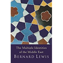 The Multiple Identities Of The Middle East: 2000 Years of History from the Rise of Christianity to the Present Day