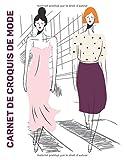 Carnet De Croquis De Mode: +300 Dessin De Silhouette De Mannequins Pour Dessiner Les vêtements Pour Les Créateurs De Mode Et Stylisme   Avec Vues De Dos
