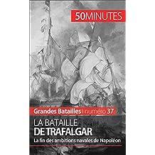 La bataille de Trafalgar: La fin des ambitions navales de Napoléon (Grandes Batailles t. 37)