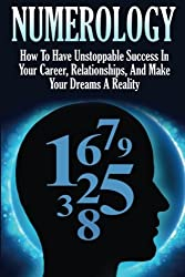 Numerology: How To Have Unstoppable Success In Your Career, Relationships, And Make Your Dreams A Reality by Saskia Hall (2014-05-20)
