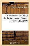 Telecharger Livres Un precurseur de Guy de La Brosse Jacques Gohory et le Lycium philosophal de Saint Marceau les Paris 1571 1576 (PDF,EPUB,MOBI) gratuits en Francaise
