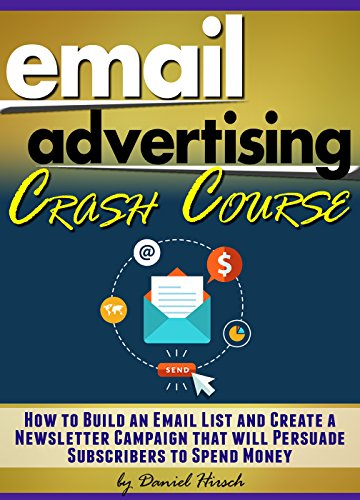Email Advertising Crash Course: How to Build an Email List and Create a Newsletter Campaign