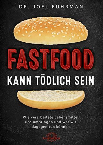Fastfood kann tödlich sein: Wie verarbeitete Lebensmittel uns umbringen und was wir dagegen tun können (Verarbeitete Lebensmittel)