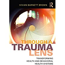 Through a Trauma Lens: Transforming Health and Behavioral Health Systems