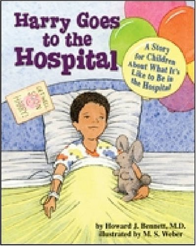 Harry Goes to the Hospital: A Story for Children about What It's Like to Be in the Hospital by Howard J Bennett M.D. (2008-01-01)