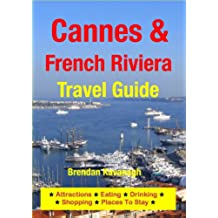 Cannes & The French Riviera Travel Guide - Attractions, Eating, Drinking, Shopping & Places To Stay (English Edition)