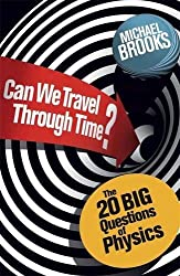 Can We Travel Through Time?: The 20 Big Questions in Physics by Michael Brooks (2012-10-25)