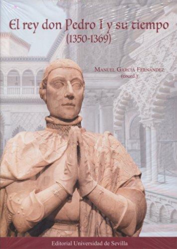 Rey Don Pedro y su tiempo,El (1350-1369) (Historia y Geografía) por J.J. Labrador Herraiz