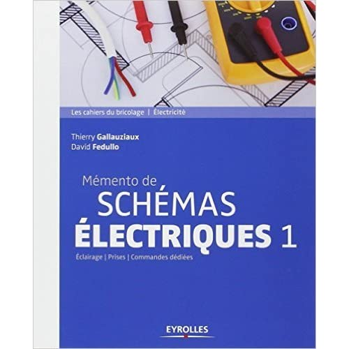 Mémento de schémas électriques : Tome 1, Eclairages, prises, commandes dédiées de Thierry Gallauziaux,David Fedullo ( 16 octobre 2014 )