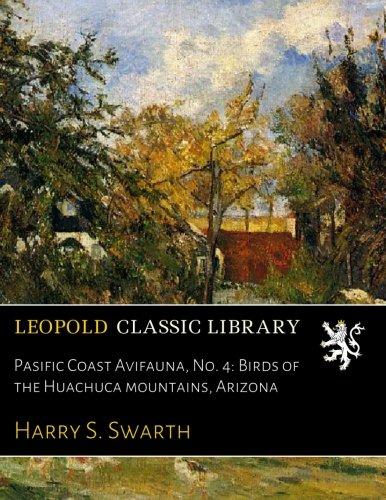 Pasific Coast Avifauna, No. 4: Birds of the Huachuca mountains, Arizona por Harry S. Swarth