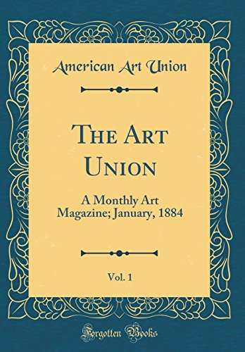 The Art Union, Vol. 1: A Monthly Art Magazine; January, 1884 (Classic Reprint)