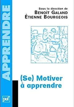 Se motiver à apprendre par [Galand, Benoît, Bourgeois, Étienne]