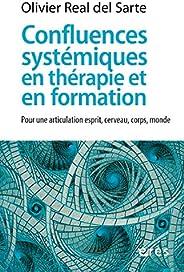 Confluences systémiques en thérapie et en formation: Pour une articulation esprit, cerveau, corps, monde (Rela
