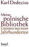 Meine polnische Bibliothek: Literatur aus neun Jahrhunderten