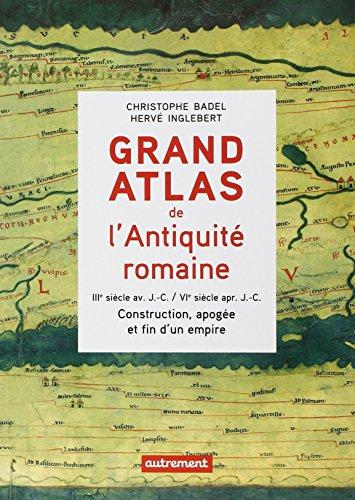 Grand atlas de l'Antiquit romaine : IIIe sicle avant J-C - VIe sicle aprs J-C