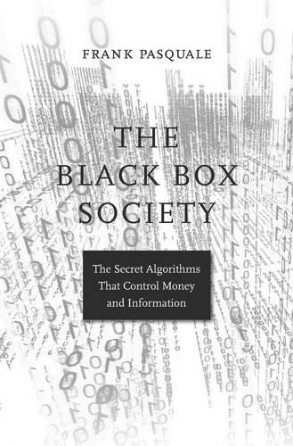 The Black Box Society: The Secret Algorithms That Control Money and information por Frank Pasquale