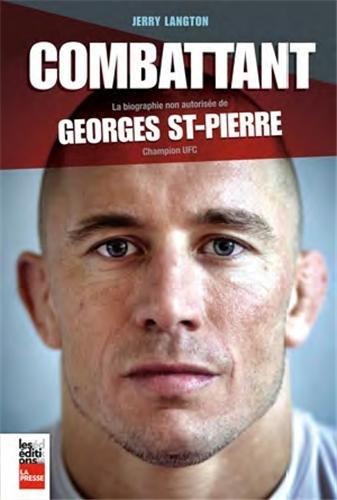 Le combattant : La biographie non autorisée de Georges St-Pierre, champion UFC par Jerry Langton