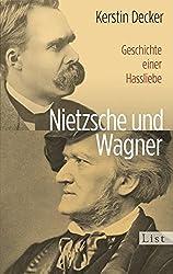 Nietzsche und Wagner: Geschichte einer Hassliebe