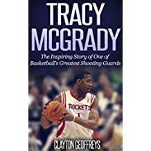 Tracy McGrady: The Inspiring Story of One of Basketball's Greatest Shooting Guards (Basketball Biography Books) (English Edition)