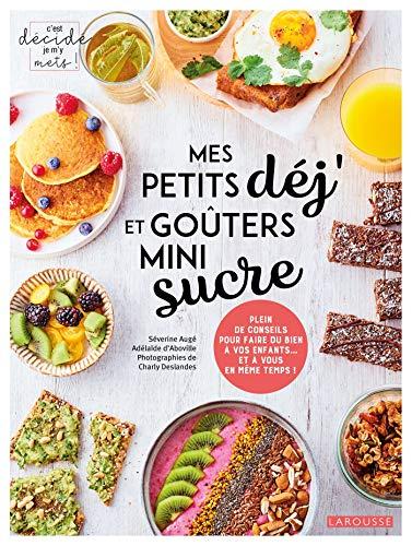 Mes petits déj et gouters mini sucre par  Adélaïde d'Aboville, Séverine Augé