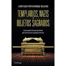 Templarios, nazis y objetos sagrados: Las expediciones secretras para alcanzar el poder eterno (ENIGMAS Y CONSPIRACIONES)