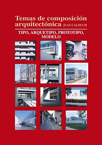 Temas de composición arquitectónica. 6.Tipo, arquetipo, prototipos, modelo por Joan Calduch Cervera
