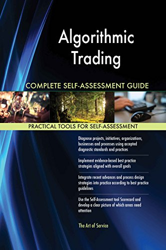Algorithmic Trading All-Inclusive Self-Assessment - More than 620 Success Criteria, Instant Visual Insights, Comprehensive Spreadsheet Dashboard, Auto-Prioritized for Quick Results