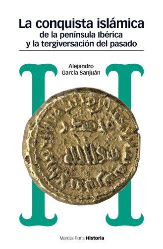 La conquista islámica de la península ibérica y la tergiversación del pasado. Del catastrofismo al negacionismo (Estudios) (Spanish Edition)