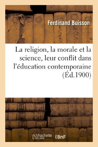 La religion, la morale et la science, leur conflit dans l'ducation contemporaine: : quatre confrences faites  l'aula de l'Universit de Genve (avril 1900)