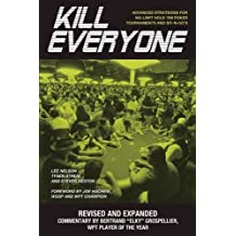 Kill Everyone: Advanced Strategies for No-Limit Hold Em Poker Tournaments & Sit-n-Gos (Gambling Theories Methods) by Nelson, Lee, Streib, Tysen, Heston, Steven L., Hachem, Joe, Grospellier, Bertrand, Lee, Kim (January 1, 2009) Paperback
