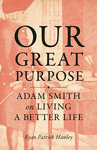 Our Great Purpose - Adam Smith on Living a Better Life
