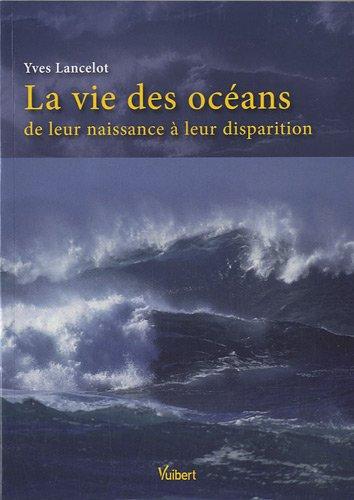 La vie  des OCEANS de leur naissance à leur disparition