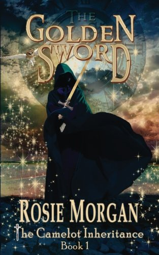The Golden Sword (The Camelot Inheritance - Book 1): Volume 1 por Rosie Morgan