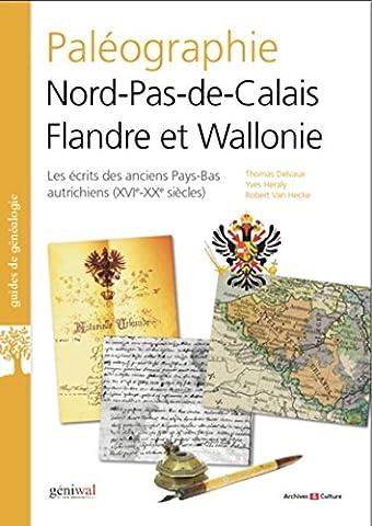 Paléographie Nord-Pas-de-Calais Belgique Luxembourg: Les écrits des anciens Pays-Bas autrichiens XVIe-XIXe siècles